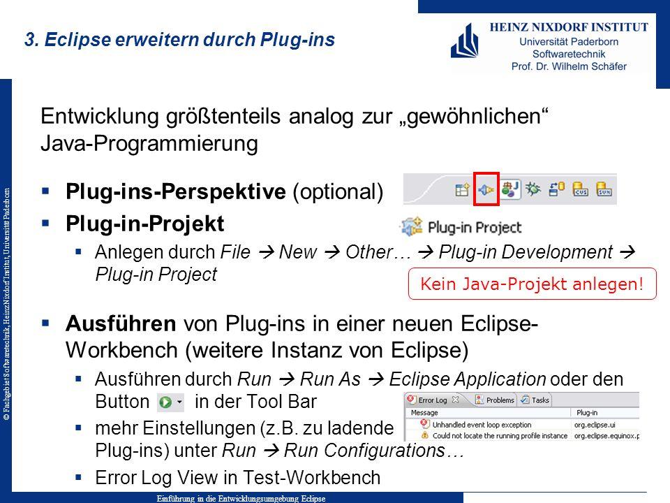 © Fachgebiet Softwaretechnik, Heinz Nixdorf Institut, Universität Paderborn 3. Eclipse erweitern durch Plug-ins Entwicklung größtenteils analog zur ge