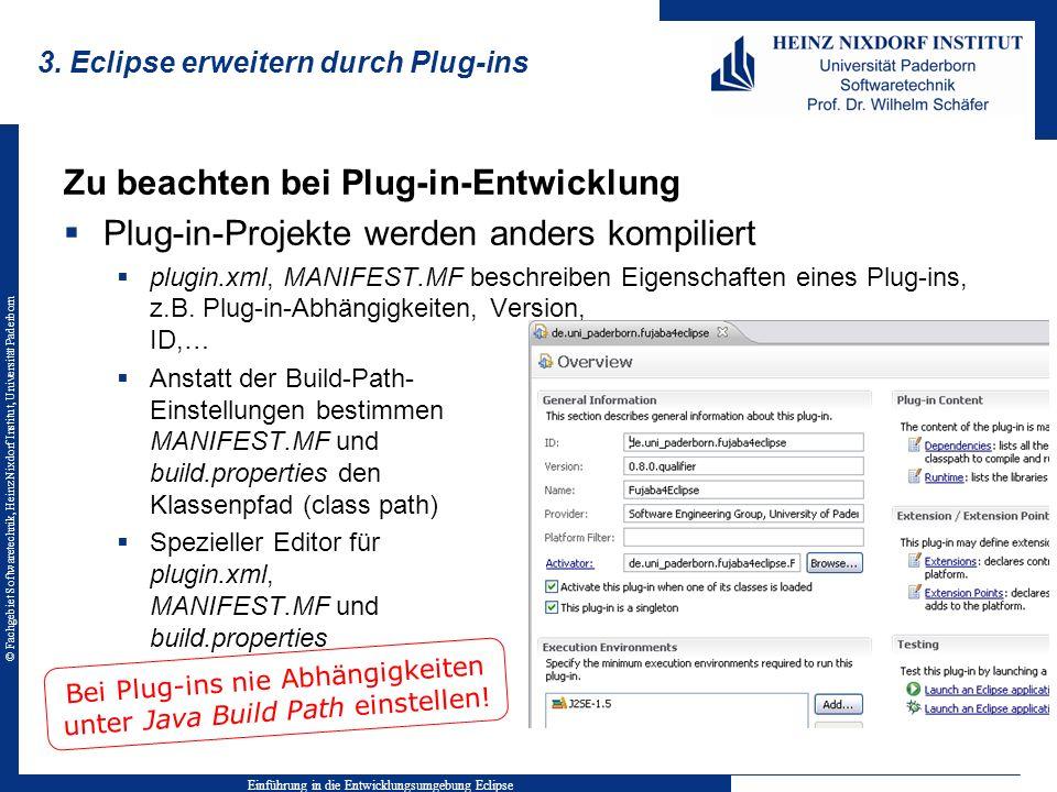 © Fachgebiet Softwaretechnik, Heinz Nixdorf Institut, Universität Paderborn 3. Eclipse erweitern durch Plug-ins Zu beachten bei Plug-in-Entwicklung Pl