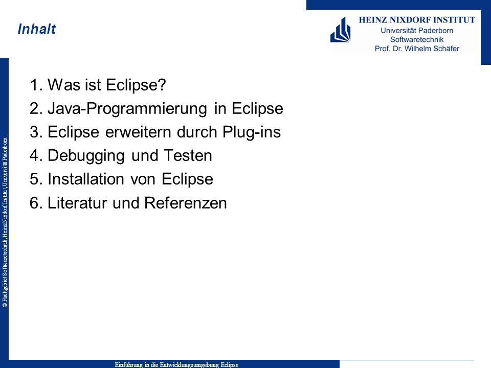 © Fachgebiet Softwaretechnik, Heinz Nixdorf Institut, Universität Paderborn Inhalt 1. Was ist Eclipse? 2. Java-Programmierung in Eclipse 3. Eclipse er