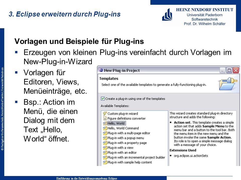 © Fachgebiet Softwaretechnik, Heinz Nixdorf Institut, Universität Paderborn 3. Eclipse erweitern durch Plug-ins Vorlagen und Beispiele für Plug-ins Er