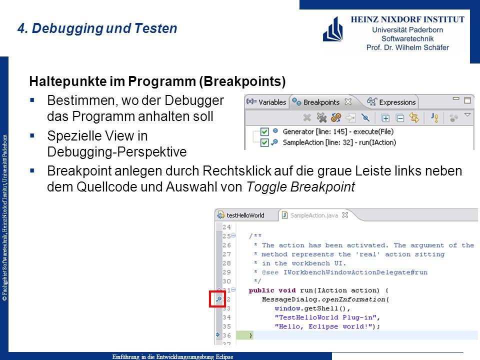 © Fachgebiet Softwaretechnik, Heinz Nixdorf Institut, Universität Paderborn 4. Debugging und Testen Haltepunkte im Programm (Breakpoints) Bestimmen, w