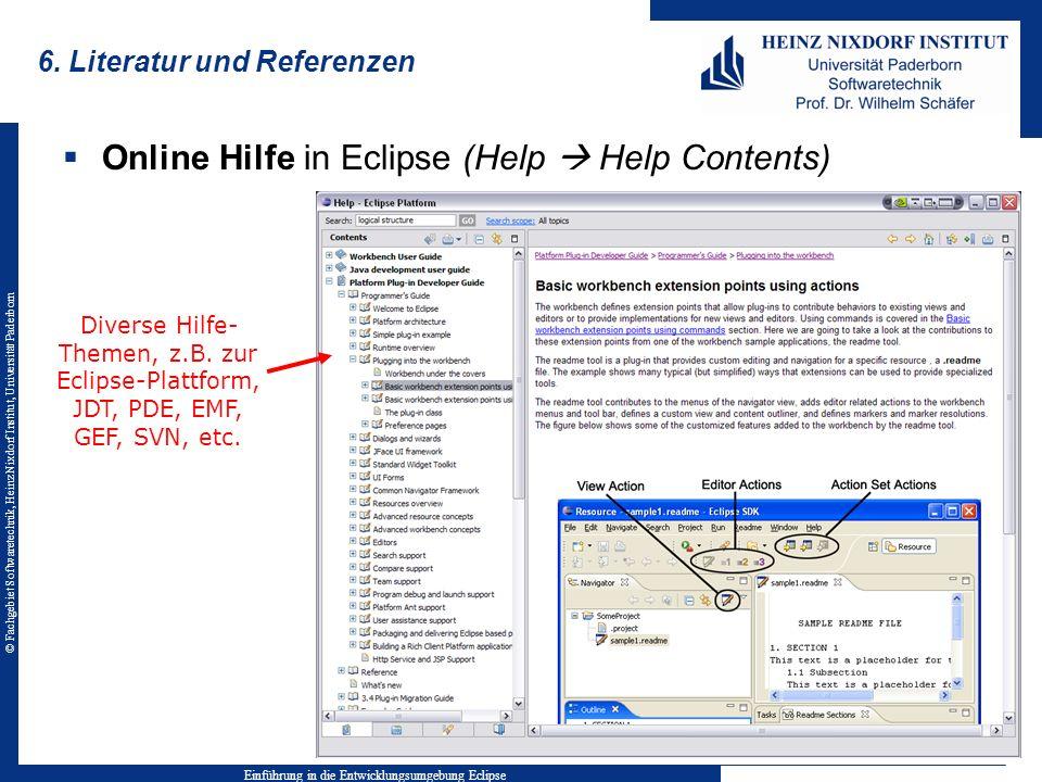 © Fachgebiet Softwaretechnik, Heinz Nixdorf Institut, Universität Paderborn 6. Literatur und Referenzen Online Hilfe in Eclipse (Help Help Contents) E