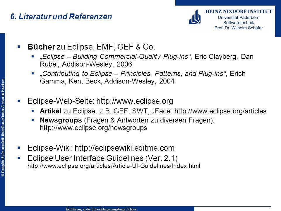 © Fachgebiet Softwaretechnik, Heinz Nixdorf Institut, Universität Paderborn 6. Literatur und Referenzen Bücher zu Eclipse, EMF, GEF & Co. Eclipse – Bu