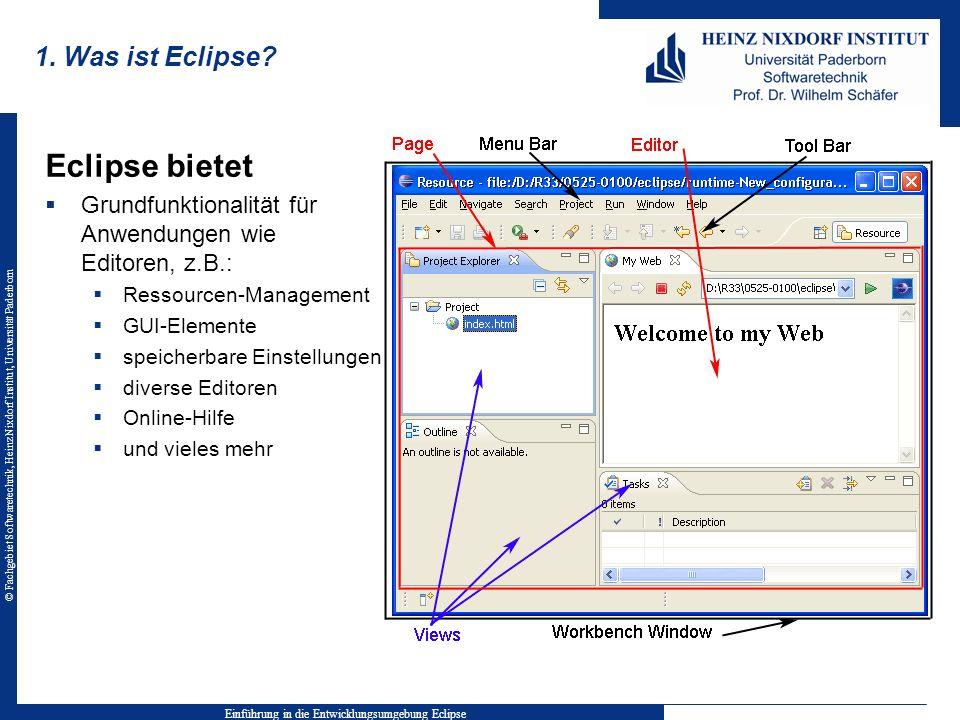 © Fachgebiet Softwaretechnik, Heinz Nixdorf Institut, Universität Paderborn 1. Was ist Eclipse? Einführung in die Entwicklungsumgebung Eclipse Eclipse
