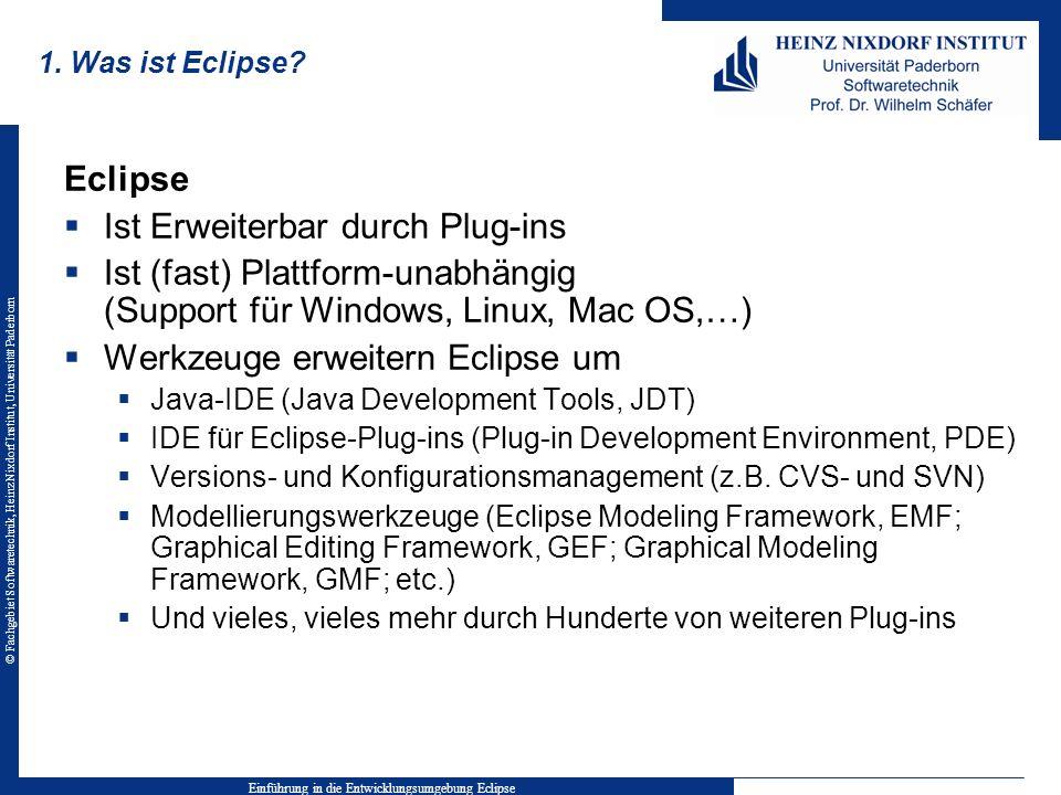 © Fachgebiet Softwaretechnik, Heinz Nixdorf Institut, Universität Paderborn 1. Was ist Eclipse? Eclipse Ist Erweiterbar durch Plug-ins Ist (fast) Plat
