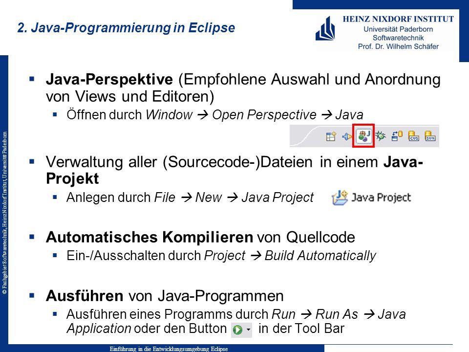 © Fachgebiet Softwaretechnik, Heinz Nixdorf Institut, Universität Paderborn 2. Java-Programmierung in Eclipse Java-Perspektive (Empfohlene Auswahl und