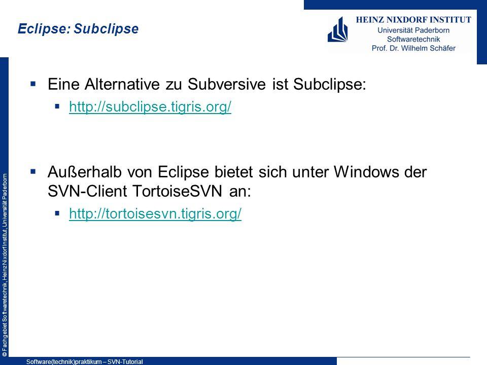 © Fachgebiet Softwaretechnik, Heinz Nixdorf Institut, Universität Paderborn Eclipse: Subclipse Eine Alternative zu Subversive ist Subclipse: http://su