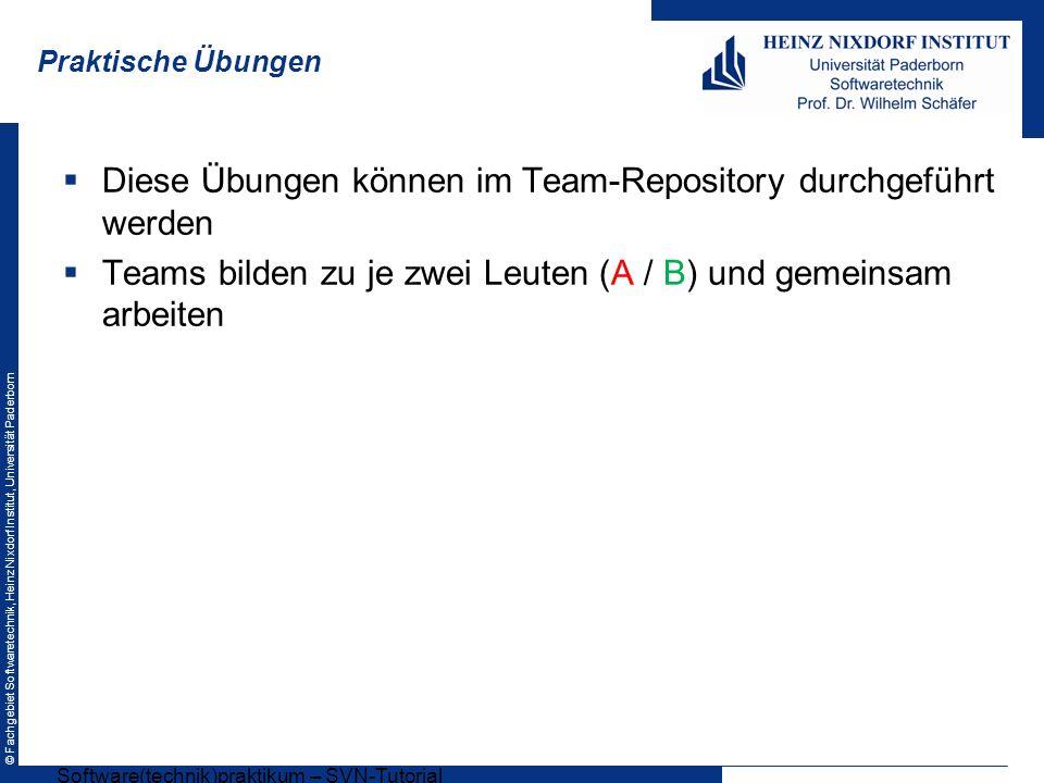 © Fachgebiet Softwaretechnik, Heinz Nixdorf Institut, Universität Paderborn Praktische Übungen Diese Übungen können im Team-Repository durchgeführt we