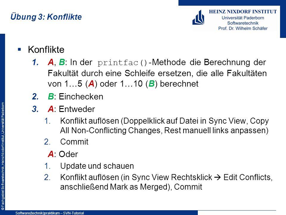 © Fachgebiet Softwaretechnik, Heinz Nixdorf Institut, Universität Paderborn Übung 3: Konflikte Konflikte 1.A, B: In der printfac() -Methode die Berech