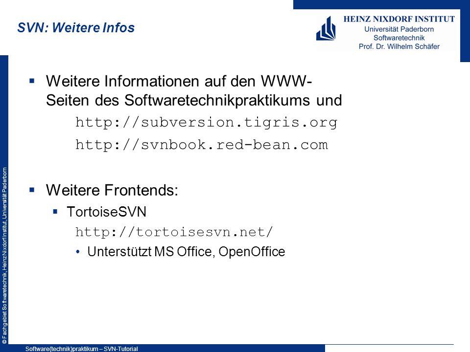 © Fachgebiet Softwaretechnik, Heinz Nixdorf Institut, Universität Paderborn SVN: Weitere Infos Weitere Informationen auf den WWW- Seiten des Softwaret