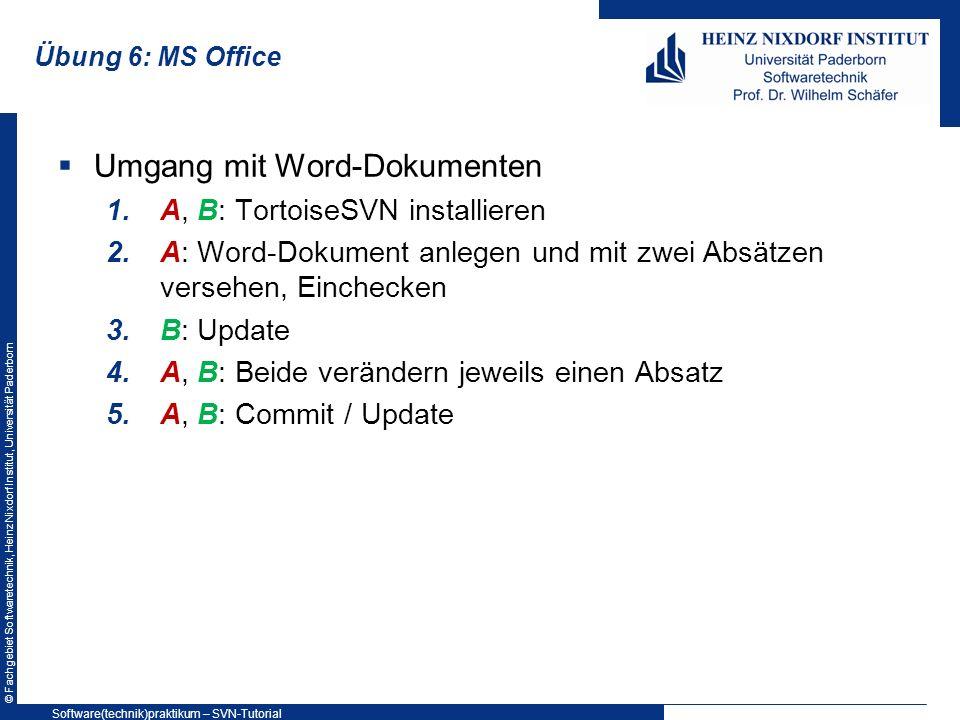 © Fachgebiet Softwaretechnik, Heinz Nixdorf Institut, Universität Paderborn Übung 6: MS Office Umgang mit Word-Dokumenten 1.A, B: TortoiseSVN installi
