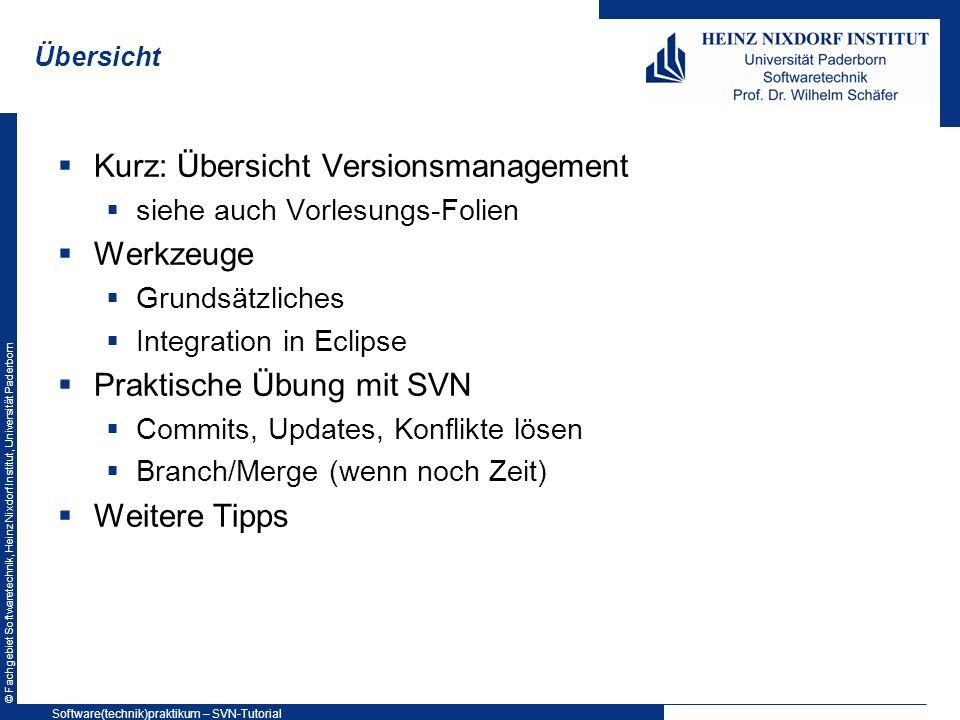 © Fachgebiet Softwaretechnik, Heinz Nixdorf Institut, Universität Paderborn Übersicht Kurz: Übersicht Versionsmanagement siehe auch Vorlesungs-Folien
