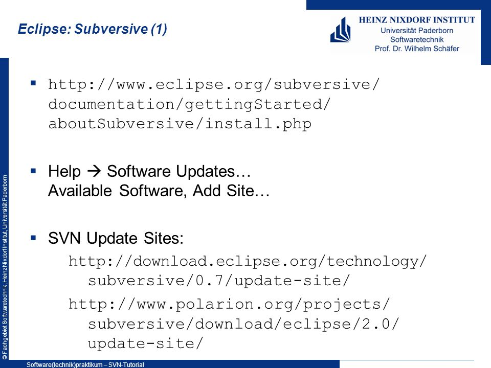 © Fachgebiet Softwaretechnik, Heinz Nixdorf Institut, Universität Paderborn Eclipse: Subversive (1) http://www.eclipse.org/subversive/ documentation/g