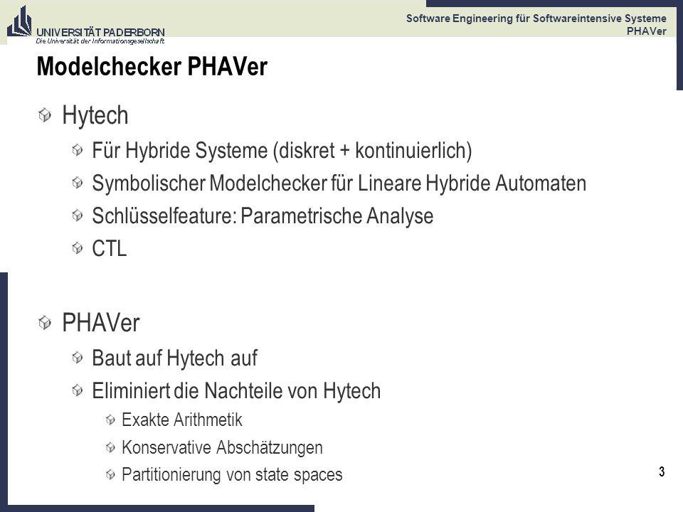 3 Software Engineering für Softwareintensive Systeme PHAVer Modelchecker PHAVer Hytech Für Hybride Systeme (diskret + kontinuierlich) Symbolischer Mod