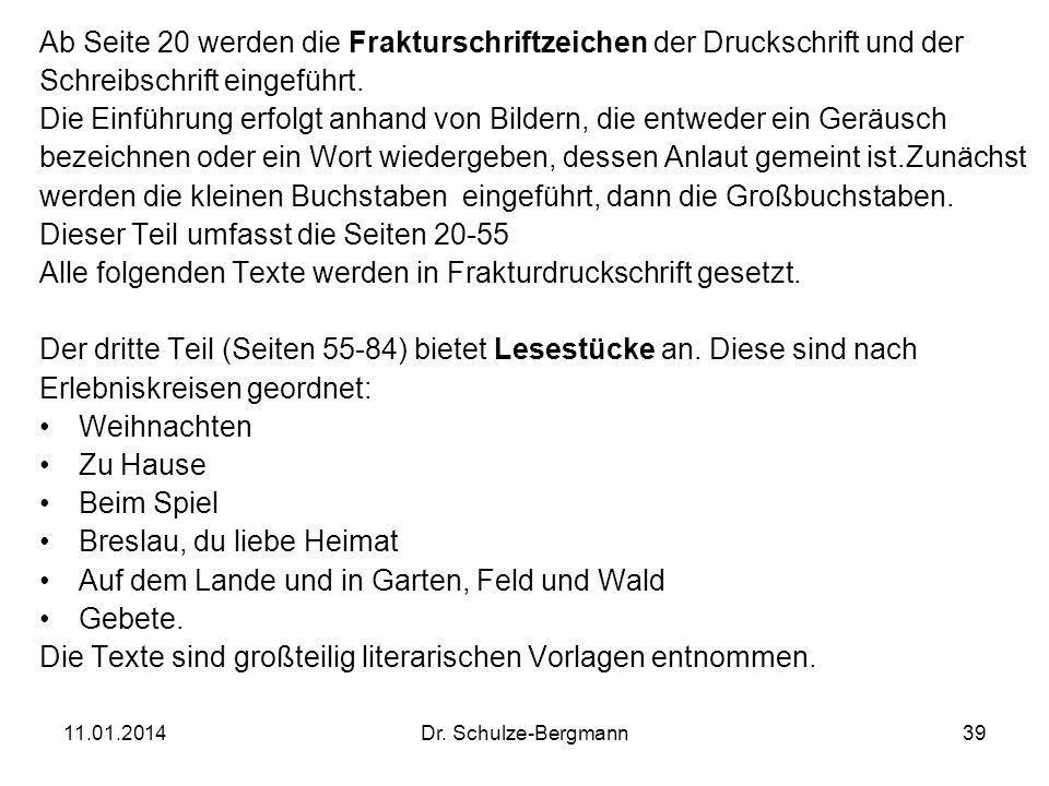 11.01.2014Dr. Schulze-Bergmann39 Ab Seite 20 werden die Frakturschriftzeichen der Druckschrift und der Schreibschrift eingeführt. Die Einführung erfol