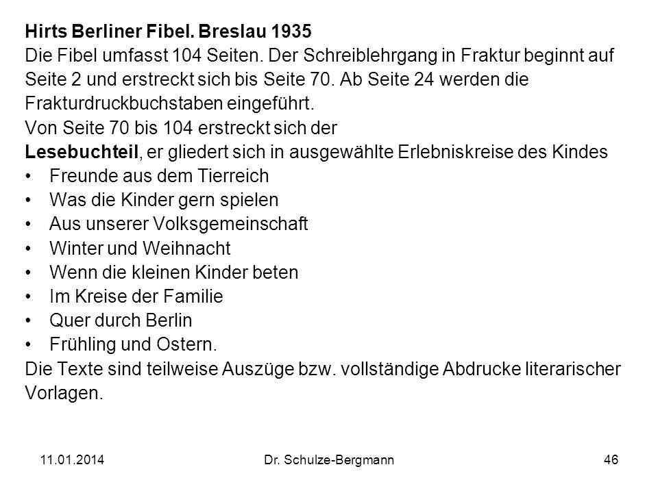 11.01.2014Dr. Schulze-Bergmann46 Hirts Berliner Fibel. Breslau 1935 Die Fibel umfasst 104 Seiten. Der Schreiblehrgang in Fraktur beginnt auf Seite 2 u