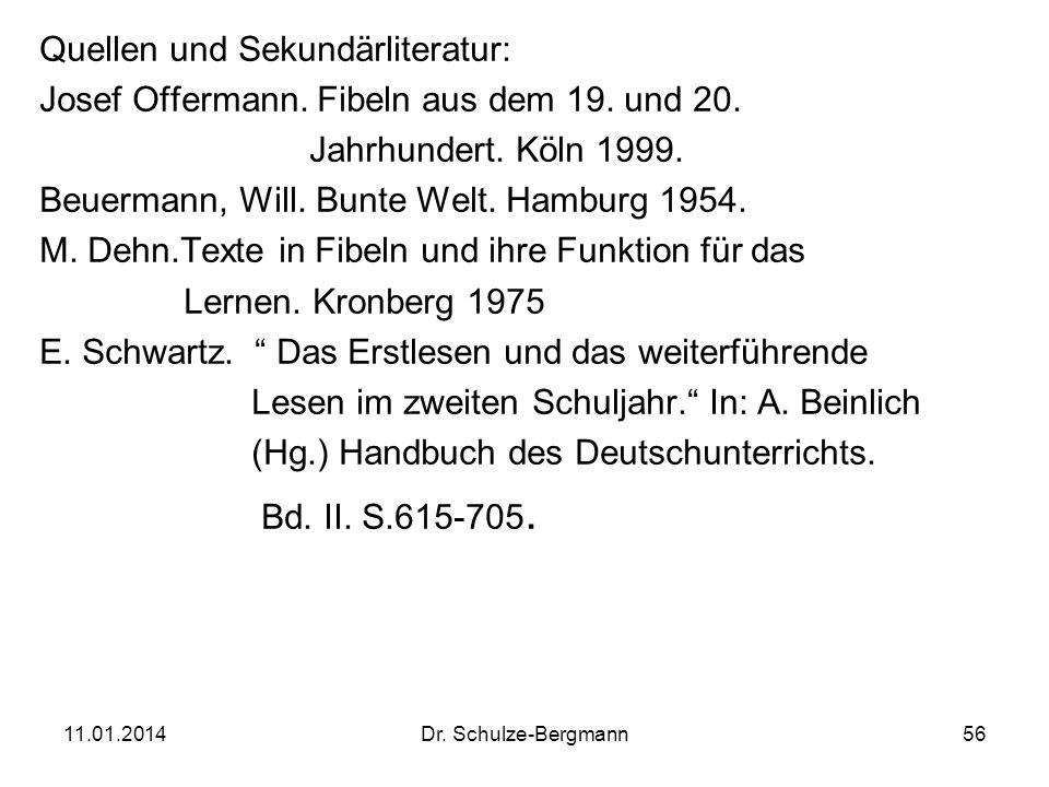 11.01.2014Dr. Schulze-Bergmann56 Quellen und Sekundärliteratur: Josef Offermann. Fibeln aus dem 19. und 20. Jahrhundert. Köln 1999. Beuermann, Will. B