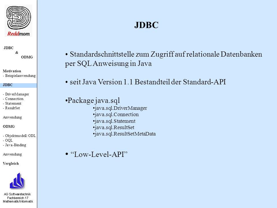 Genereller Ablauf einer DB-Anbindung via JDBC JDBC & ODMG Motivation - Beispielanwendung JDBC - DriverManager - Connection - Statement - ResultSet Anwendung ODMG - Objektmodell /ODL - OQL - Java-Binding Anwendung Vergleich