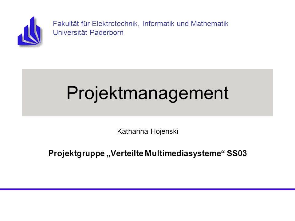 Projektmanagement Katharina Hojenski Projektgruppe Verteilte Multimediasysteme SS03 Fakultät für Elektrotechnik, Informatik und Mathematik Universität