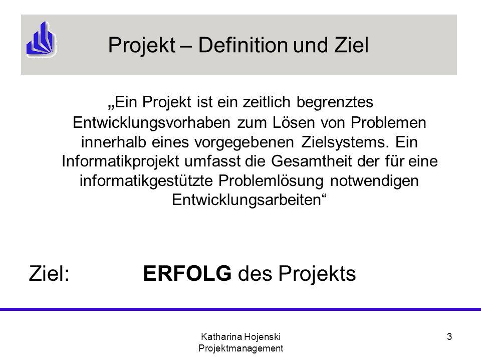 Katharina Hojenski Projektmanagement 3 Projekt – Definition und Ziel Ein Projekt ist ein zeitlich begrenztes Entwicklungsvorhaben zum Lösen von Proble