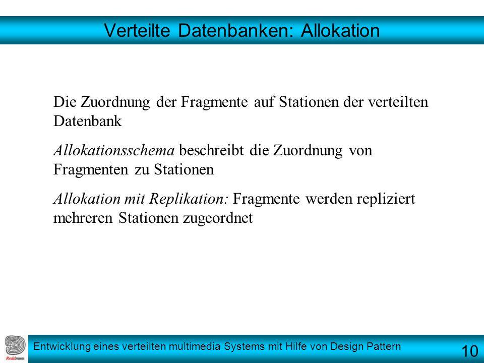 Entwicklung eines verteilten multimedia Systems mit Hilfe von Design Pattern Verteilte Datenbanken: Allokation Die Zuordnung der Fragmente auf Station