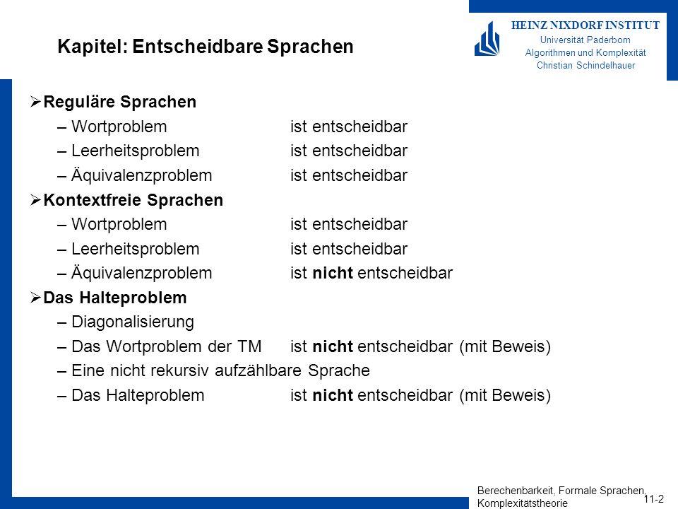 Berechenbarkeit, Formale Sprachen, Komplexitätstheorie 11-3 HEINZ NIXDORF INSTITUT Universität Paderborn Algorithmen und Komplexität Christian Schindelhauer Beziehungen zwischen den Sprachen Jede reguläre Sprache ist eine kontextfreie Sprache.