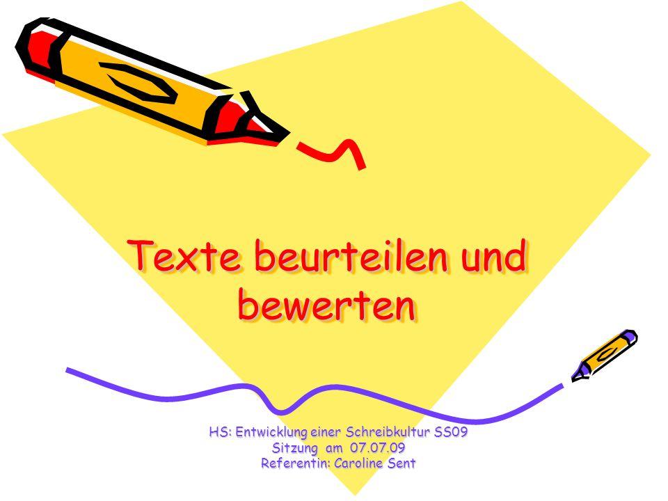 Texte beurteilen und bewerten HS: Entwicklung einer Schreibkultur SS09 Sitzung am 07.07.09 Referentin: Caroline Sent