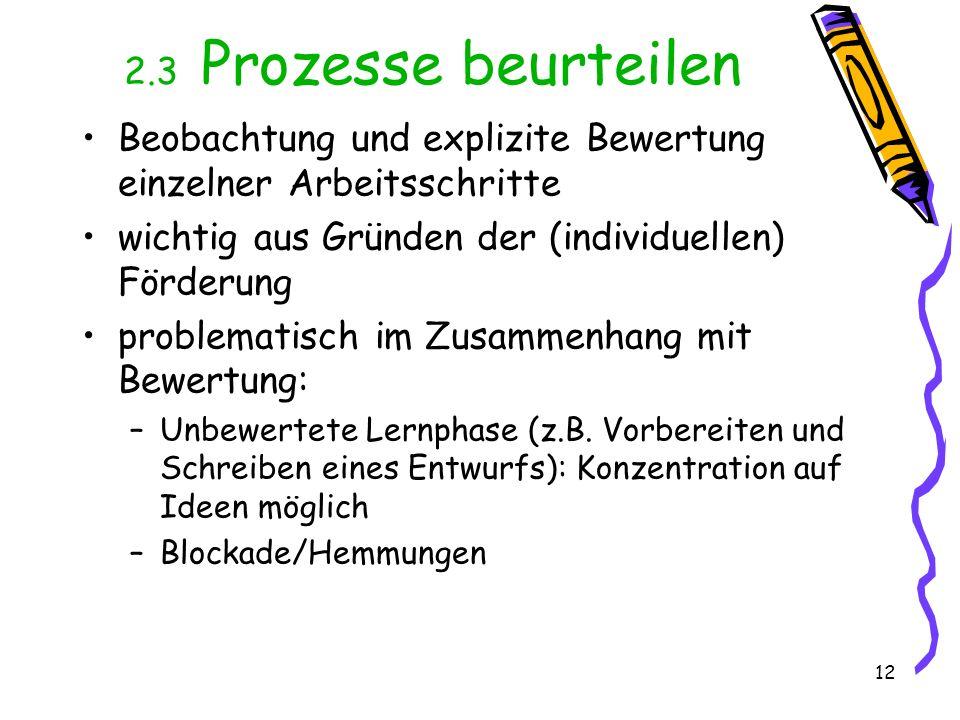 12 2.3 Prozesse beurteilen Beobachtung und explizite Bewertung einzelner Arbeitsschritte wichtig aus Gründen der (individuellen) Förderung problematis