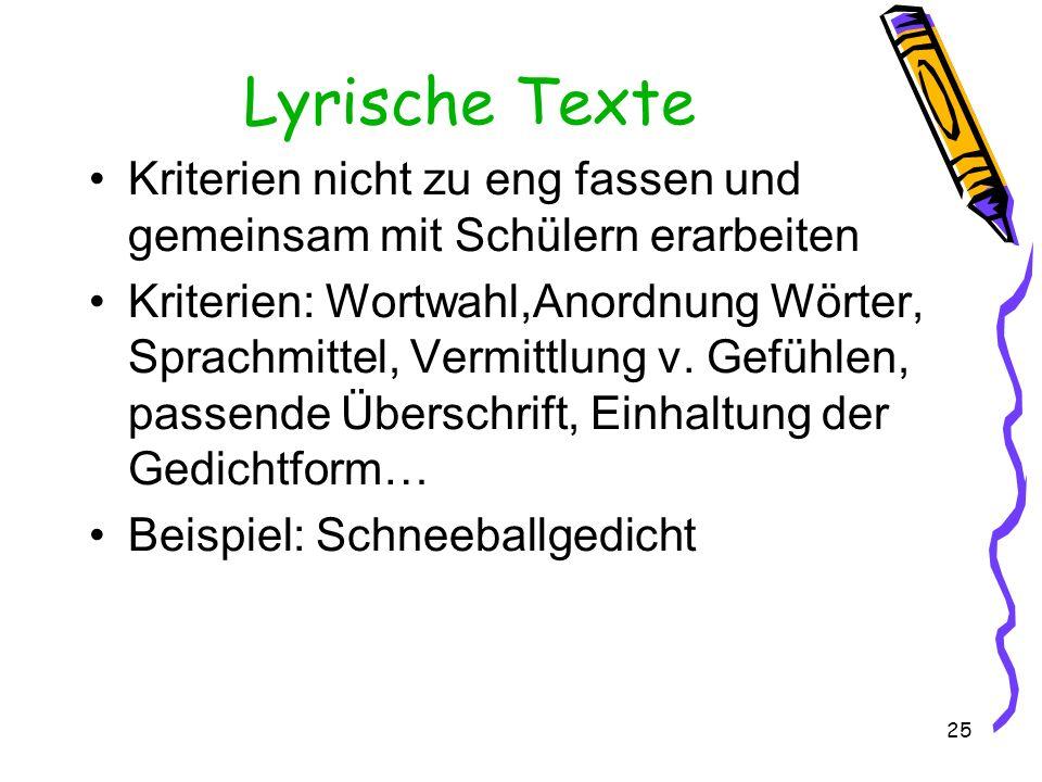25 Lyrische Texte Kriterien nicht zu eng fassen und gemeinsam mit Schülern erarbeiten Kriterien: Wortwahl,Anordnung Wörter, Sprachmittel, Vermittlung