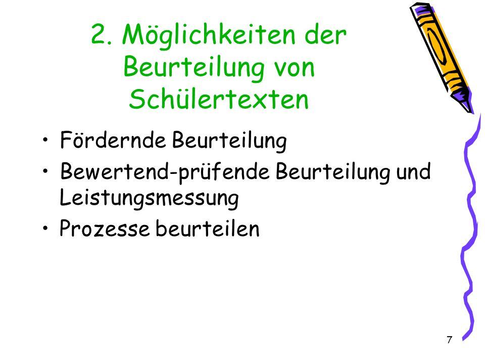 7 2. Möglichkeiten der Beurteilung von Schülertexten Fördernde Beurteilung Bewertend-prüfende Beurteilung und Leistungsmessung Prozesse beurteilen