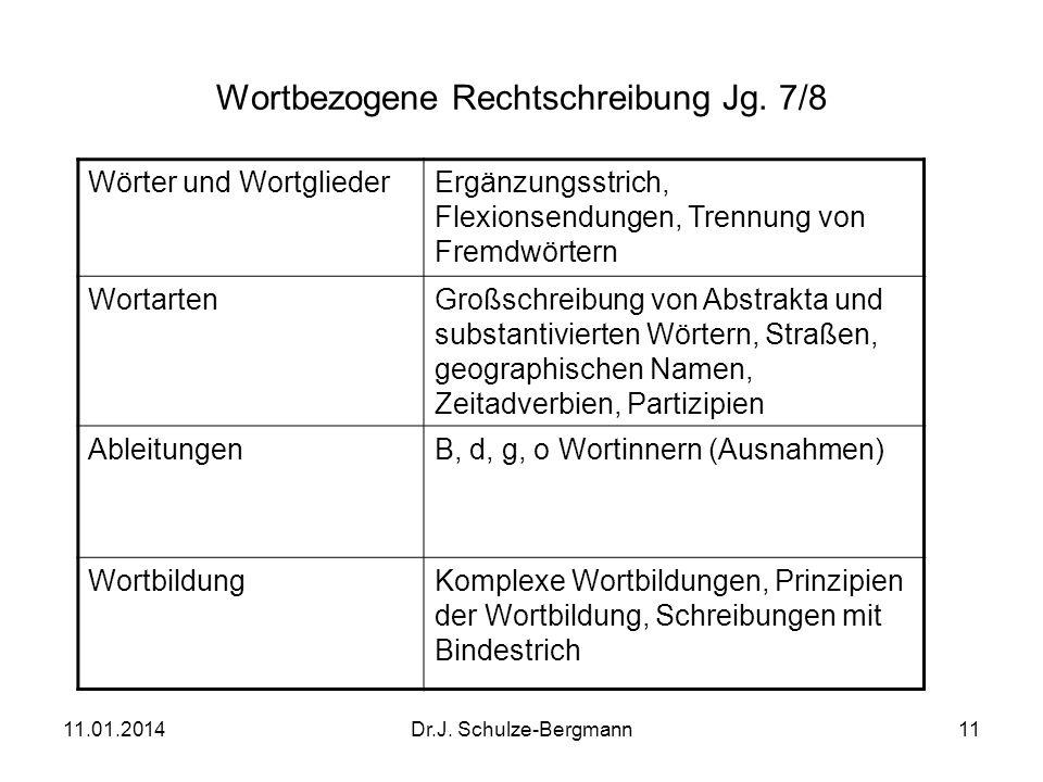 11.01.2014Dr.J. Schulze-Bergmann11 Wortbezogene Rechtschreibung Jg. 7/8 Wörter und WortgliederErgänzungsstrich, Flexionsendungen, Trennung von Fremdwö