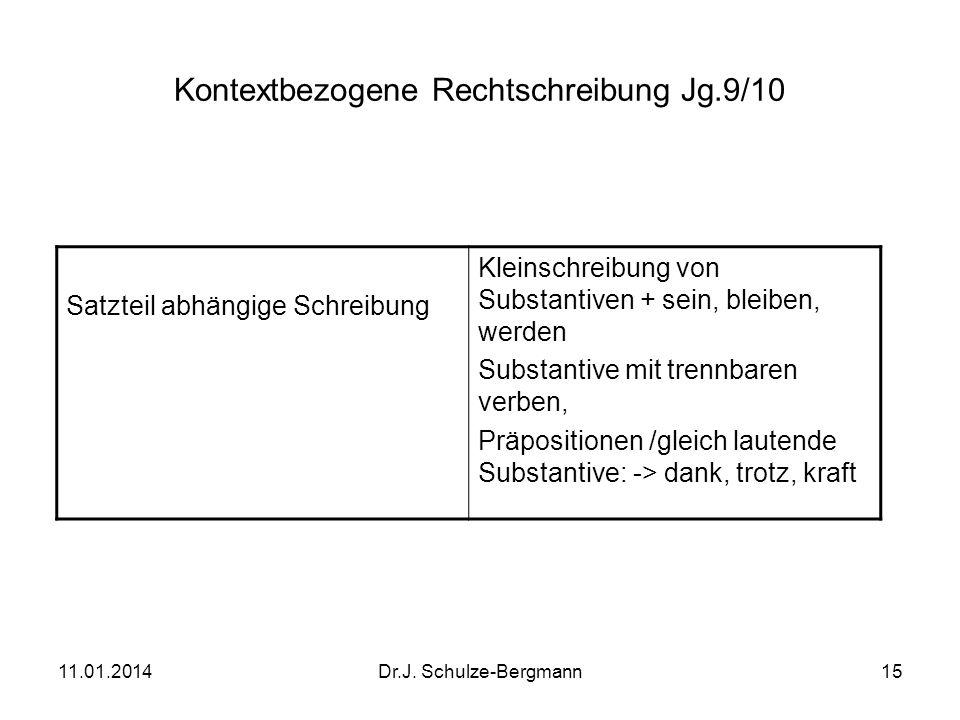 11.01.2014Dr.J. Schulze-Bergmann15 Kontextbezogene Rechtschreibung Jg.9/10 Satzteil abhängige Schreibung Kleinschreibung von Substantiven + sein, blei
