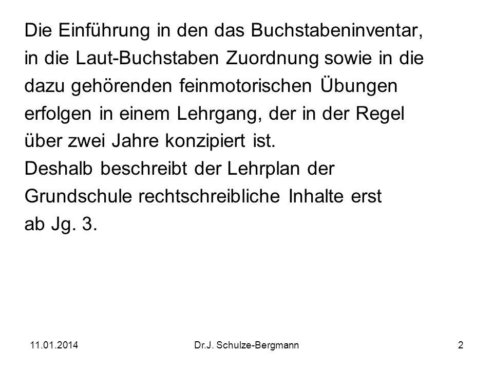 11.01.2014Dr.J.Schulze-Bergmann13 Lautbezogene Rechtschreibung Jg.
