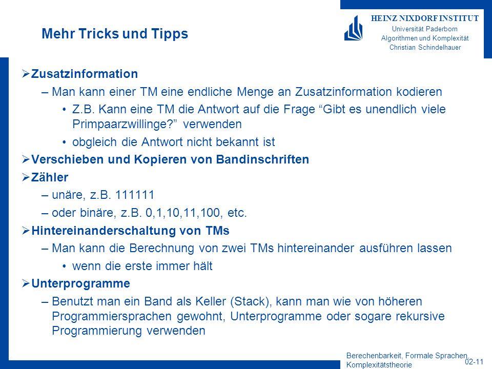 Berechenbarkeit, Formale Sprachen, Komplexitätstheorie 02-11 HEINZ NIXDORF INSTITUT Universität Paderborn Algorithmen und Komplexität Christian Schind