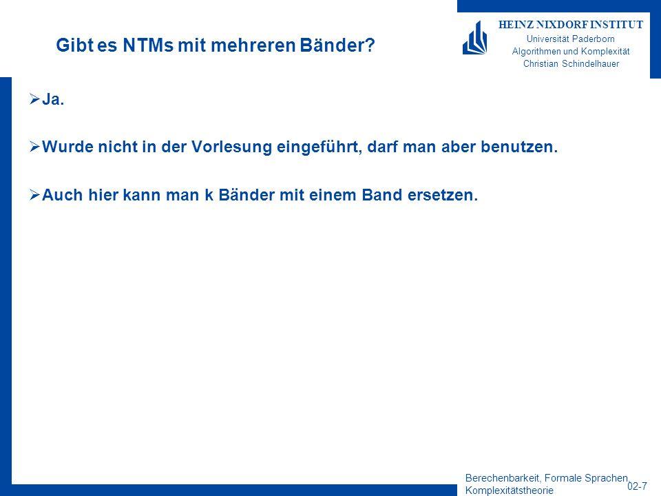 Berechenbarkeit, Formale Sprachen, Komplexitätstheorie 02-7 HEINZ NIXDORF INSTITUT Universität Paderborn Algorithmen und Komplexität Christian Schinde