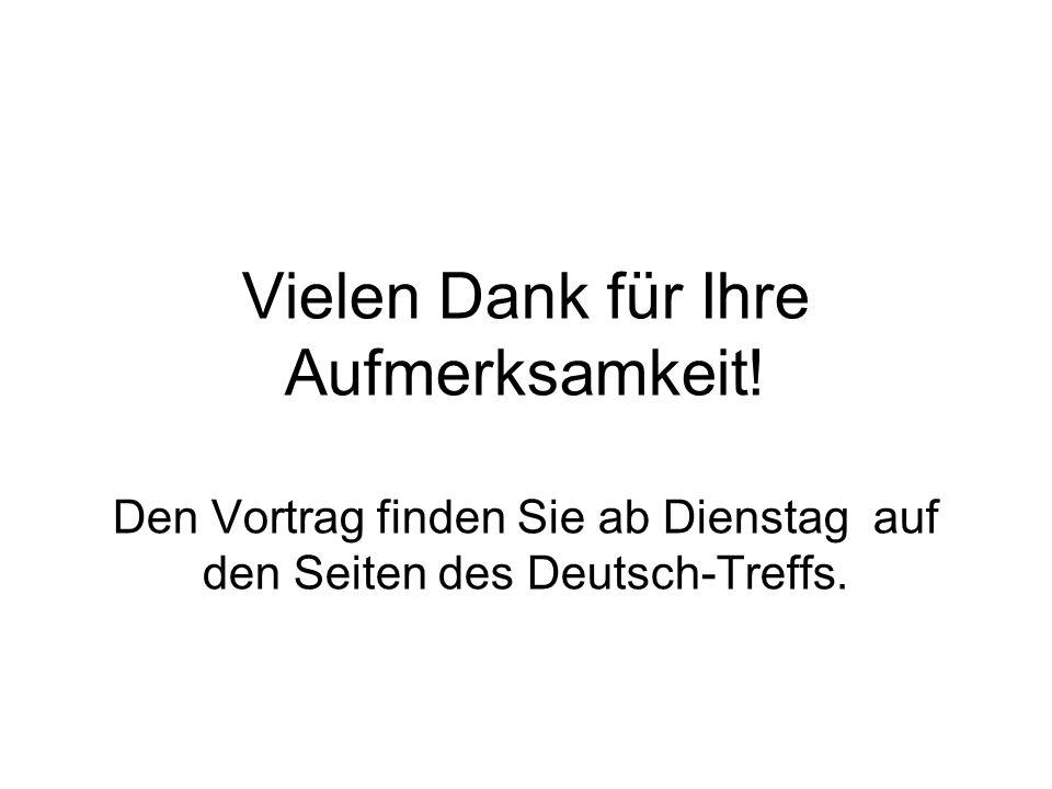 Vielen Dank für Ihre Aufmerksamkeit! Den Vortrag finden Sie ab Dienstag auf den Seiten des Deutsch-Treffs.
