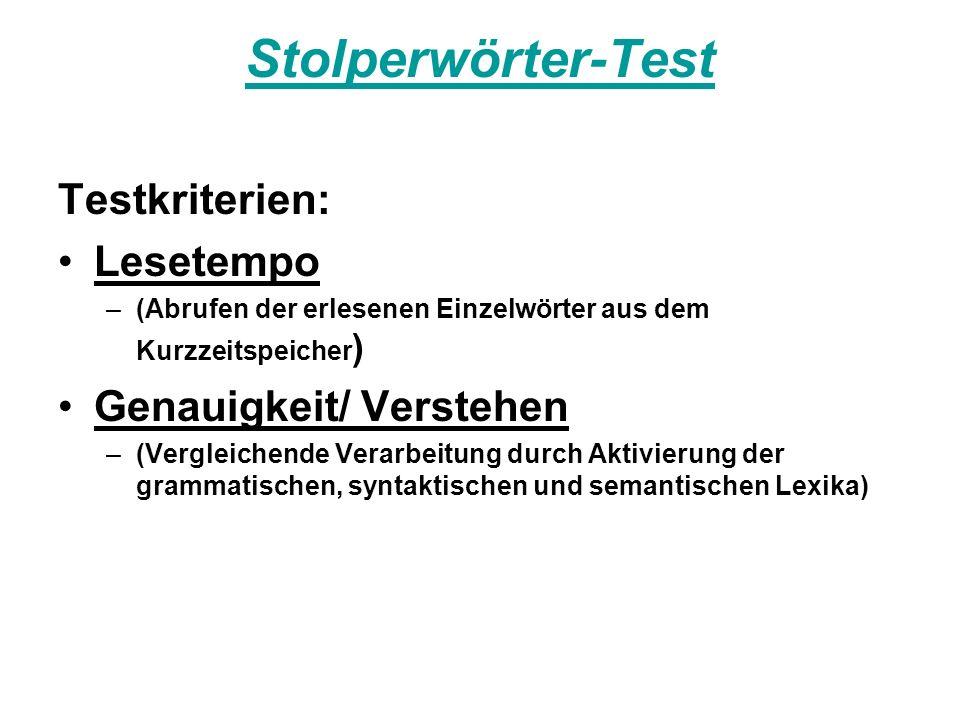 Stolperwörter-Test Testkriterien: Lesetempo –(Abrufen der erlesenen Einzelwörter aus dem Kurzzeitspeicher ) Genauigkeit/ Verstehen –(Vergleichende Ver