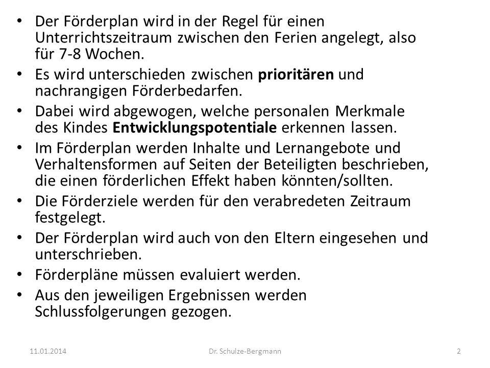 11.01.2014Dr. Schulze-Bergmann2 Der Förderplan wird in der Regel für einen Unterrichtszeitraum zwischen den Ferien angelegt, also für 7-8 Wochen. Es w