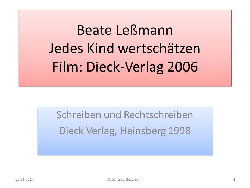 Beate Leßmann Jedes Kind wertschätzen Film: Dieck-Verlag 2006 Schreiben und Rechtschreiben Dieck Verlag, Heinsberg 1998 Schreiben und Rechtschreiben D