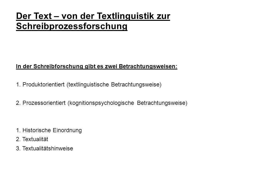 Der Text – von der Textlinguistik zur Schreibprozessforschung In der Schreibforschung gibt es zwei Betrachtungsweisen: 1. Produktorientiert (textlingu