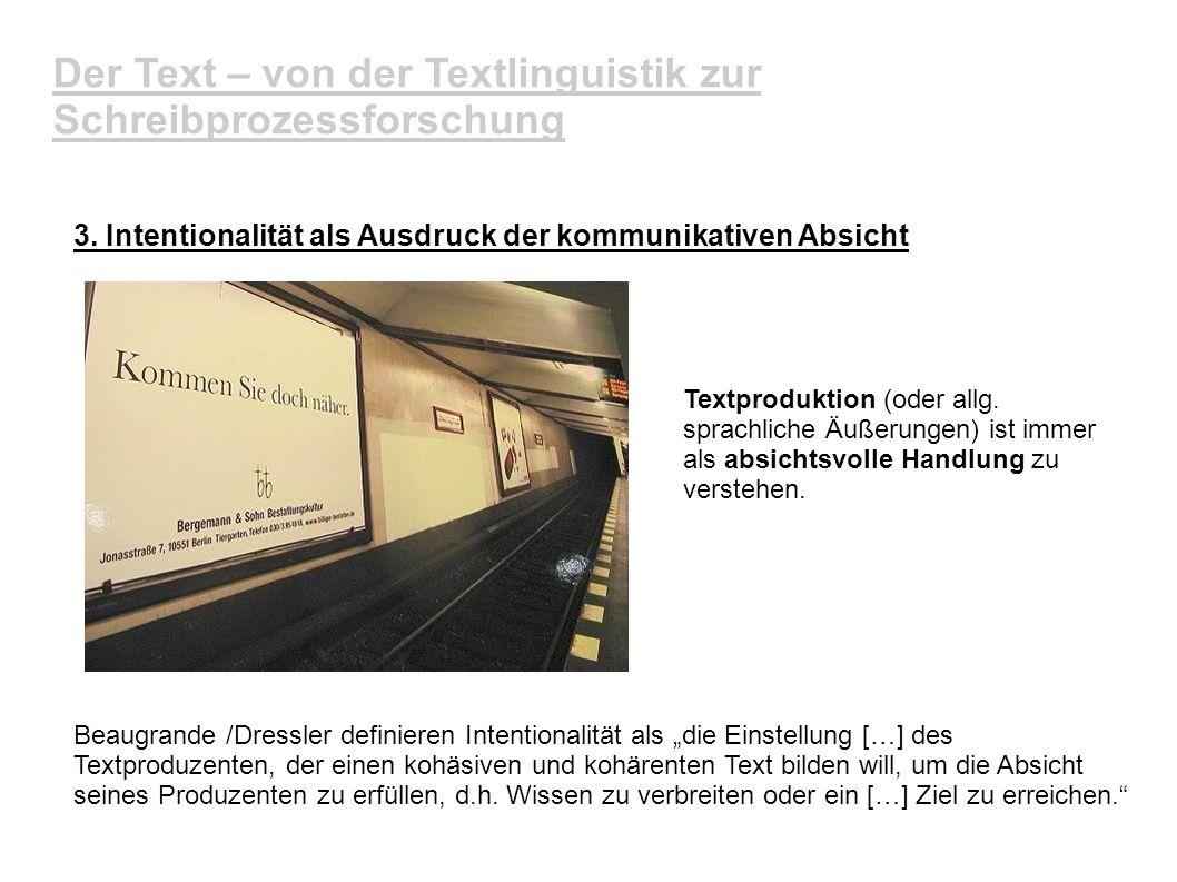 Der Text – von der Textlinguistik zur Schreibprozessforschung 3. Intentionalität als Ausdruck der kommunikativen Absicht Textproduktion (oder allg. sp
