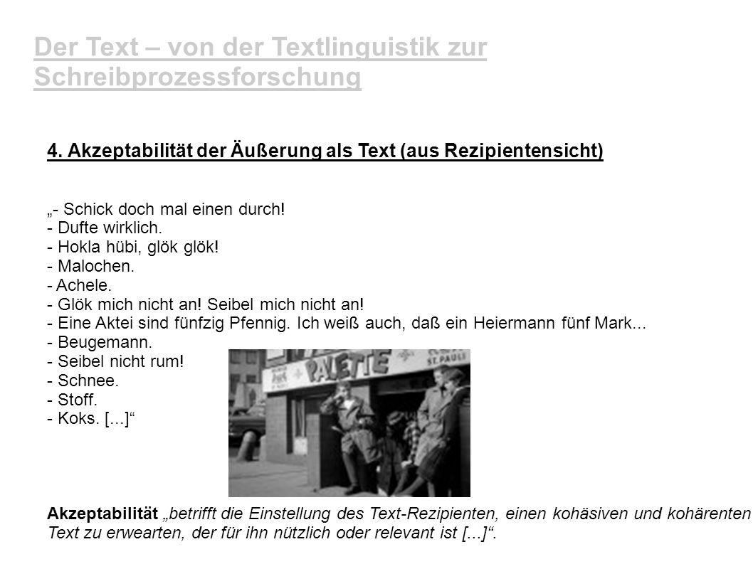 Der Text – von der Textlinguistik zur Schreibprozessforschung 4. Akzeptabilität der Äußerung als Text (aus Rezipientensicht) - Schick doch mal einen d