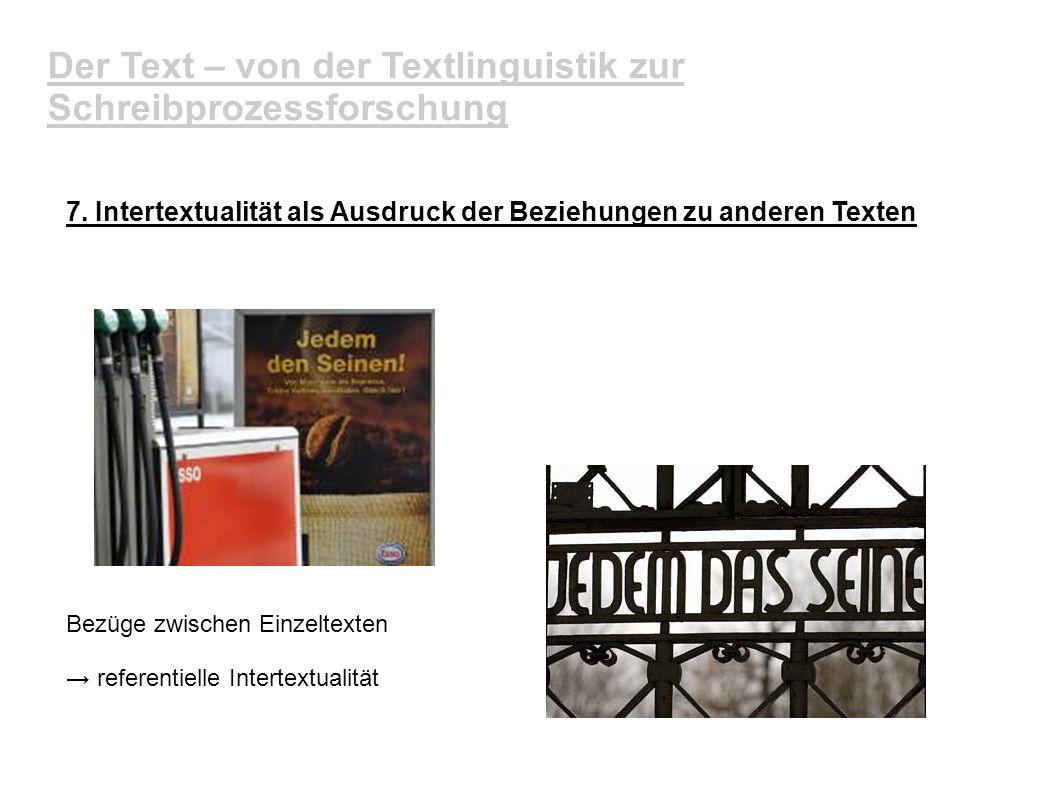 Der Text – von der Textlinguistik zur Schreibprozessforschung 7. Intertextualität als Ausdruck der Beziehungen zu anderen Texten Bezüge zwischen Einze