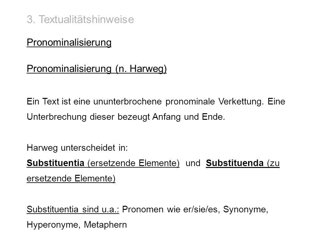 3. Textualitätshinweise Pronominalisierung Pronominalisierung (n. Harweg) Ein Text ist eine ununterbrochene pronominale Verkettung. Eine Unterbrechung