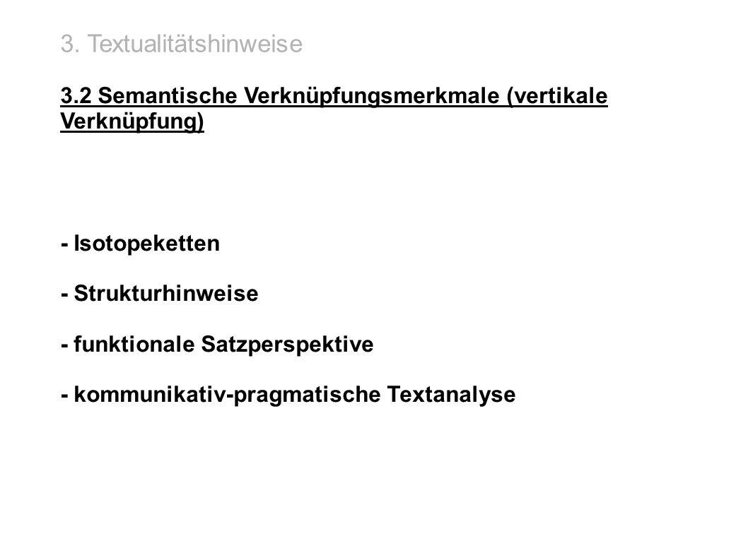 3. Textualitätshinweise 3.2 Semantische Verknüpfungsmerkmale (vertikale Verknüpfung) - Isotopeketten - Strukturhinweise - funktionale Satzperspektive