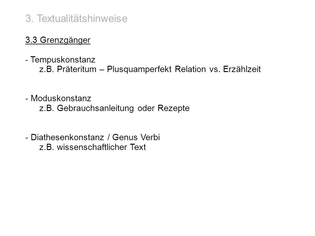 3. Textualitätshinweise 3.3 Grenzgänger - Tempuskonstanz z.B. Präteritum – Plusquamperfekt Relation vs. Erzählzeit - Moduskonstanz z.B. Gebrauchsanlei