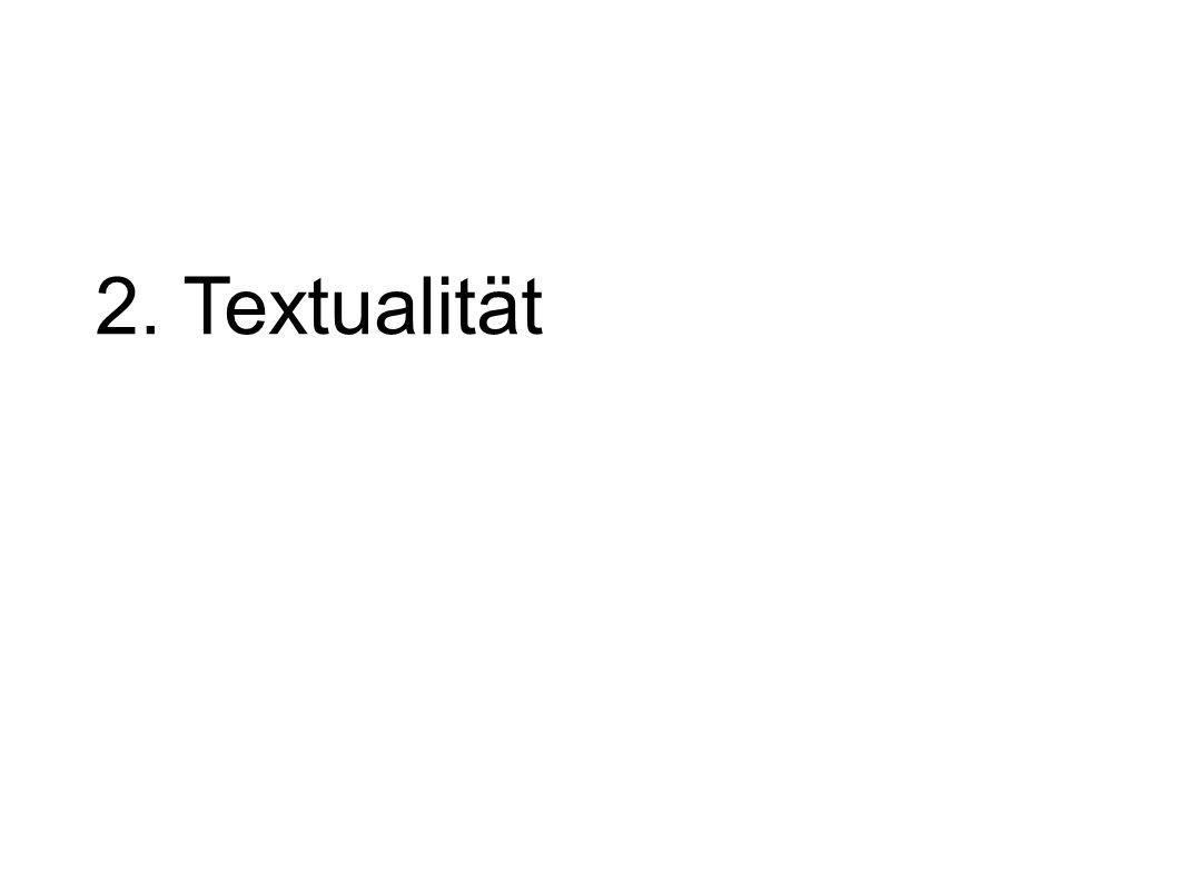 Der Text – von der Textlinguistik zur Schreibprozessforschung Merkmale der Textualität (nach Dressler / de Beaugrande) 1.
