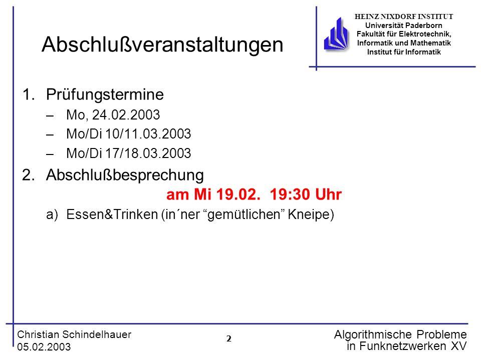 3 Christian Schindelhauer 05.02.2003 HEINZ NIXDORF INSTITUT Universität Paderborn Fakultät für Elektrotechnik, Informatik und Mathematik Institut für Informatik Algorithmische Probleme in Funknetzwerken XV Call-control in Zellularen Netzwerken (I) Zellulares Netzwerk und Interferenzgraph G=(V,E) –Relaisstationen V={1,..,n} mit Frequenzen {1,…,c} –Interferenz (u,v) E heißt, dass u und v nicht gleichzeitig dieselbe Frequenz verwenden dürfen Rufanforderungen (Request) r 1,r 2,r 3,… mit r i = (v i,t i,d i,b i ) mobiler Teilnehmer (sortiert nach t i ) –v i V: (zuständige) Relaisstation –t i IN: Zeitpunkt der Rufanforderung –d i IN {1}: Dauer der Übertragung –b i IN: Belohnung (Gewinn des Netzwerkbetreibers, wenn Anforderung r i bedient wird) Calls können abgelehnt oder bedient werden