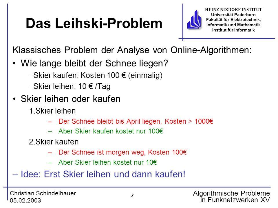 18 Christian Schindelhauer 05.02.2003 HEINZ NIXDORF INSTITUT Universität Paderborn Fakultät für Elektrotechnik, Informatik und Mathematik Institut für Informatik Algorithmische Probleme in Funknetzwerken XV Theorem Jeder p-kompetitive Algorithmus für das Call-Control-Problem mit einer Frequenz kann in einen (p+1)-kompetitiven Algorithmus für das Call-Control-Problem mit c>1 Frequenzen umgewandelt werden.
