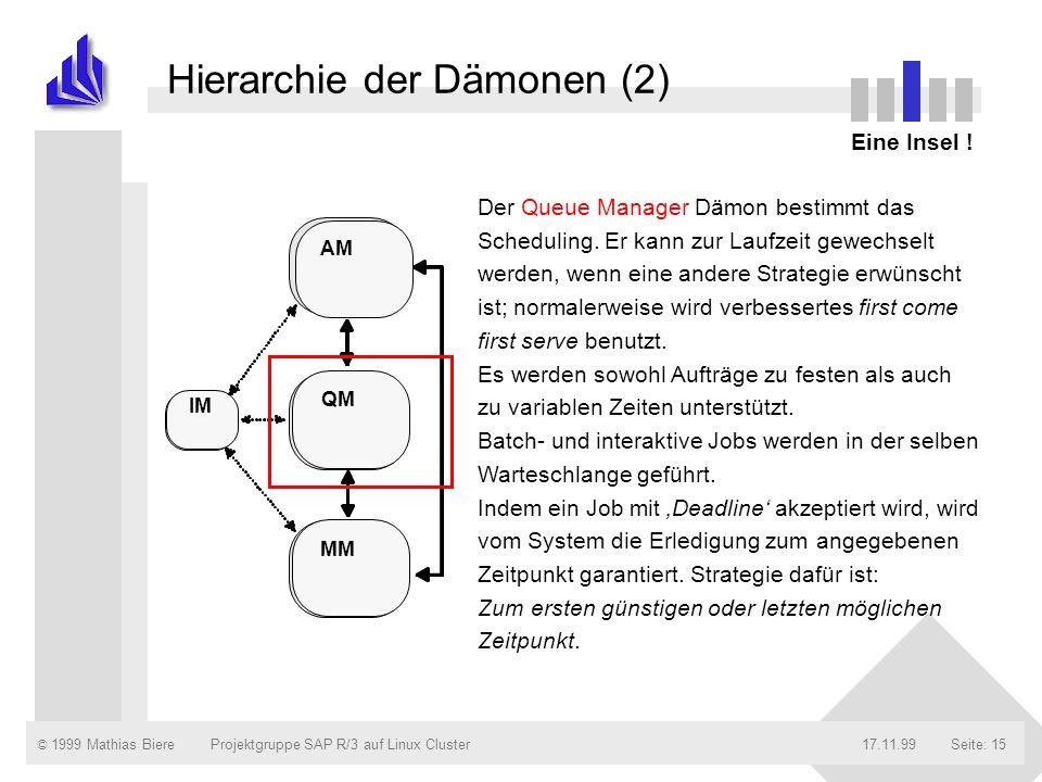© 1999 Mathias Biere17.11.99Projektgruppe SAP R/3 auf Linux ClusterSeite: 15 Hierarchie der Dämonen (2) Eine Insel ! Der Queue Manager Dämon bestimmt